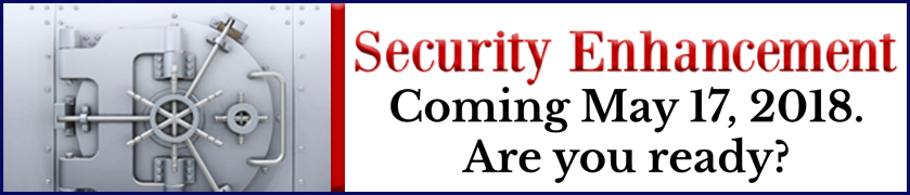 Security Enhancement Coming May 1, 2018. Are You Ready?