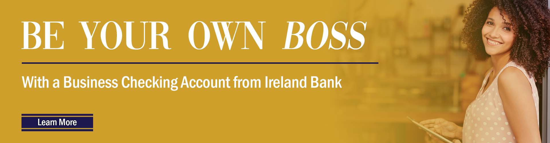 Be your own boss with Business Checking from Ireland Bank